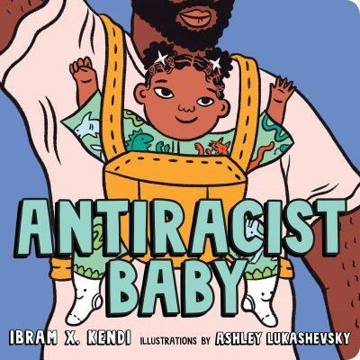Antiracist Baby by Ibram X. Kendi