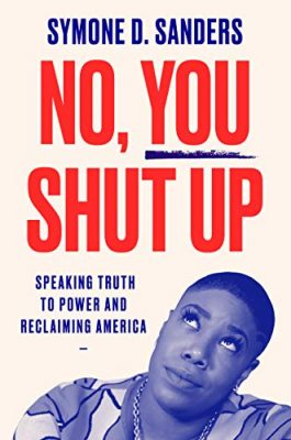 No, You Shut Up Speaking Truth to Power and Reclaiming America by Symone D. Sanders
