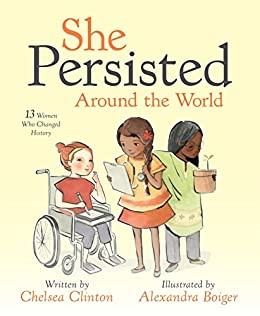 She Persisted and She Persisted Around the World by Chelsea Clinton